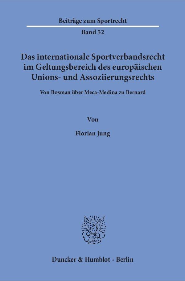 Das internationale Sportverbandsrecht im Geltungsbereich des europäischen Unions- und Assoziierungsrechts | Jung | 1. Auflage, 2017 | Buch (Cover)