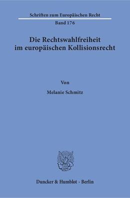 Abbildung von Schmitz   Die Rechtswahlfreiheit im europäischen Kollisionsrecht   1. Auflage   2017