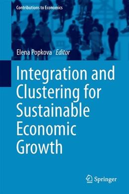 Abbildung von Popkova / Sukhova / Rogachev / Tyurina / Boris / Parakhina   Integration and Clustering for Sustainable Economic Growth   1st ed. 2017   2017