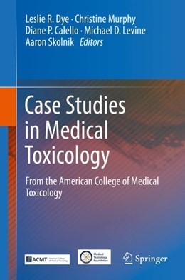 Abbildung von Dye / Murphy | Case Studies in Medical Toxicology | 1. Auflage | 2018 | beck-shop.de