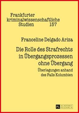 Abbildung von Delgado Ariza | Die Rolle des Strafrechts in Übergangsprozessen ohne Übergang | 1. Auflage | 2017 | beck-shop.de