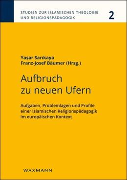 Abbildung von Sarikaya / Bäumer | Aufbruch zu neuen Ufern | 2017 | Aufgaben, Problemlagen und Pro...