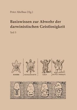 Abbildung von Abelhus | Basiswissen zur Abwehr der darwinistischen Geistlosigkeit Teil 5 | 2017