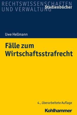 Abbildung von Hellmann | Fälle zum Wirtschaftsstrafrecht | 4. Auflage | 2018 | beck-shop.de
