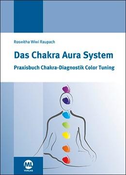 Abbildung von Raupach | Das Chakra Aura System | 3. Auflage | 2016 | beck-shop.de