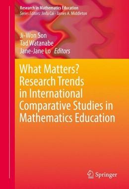 Abbildung von Son / Watanabe   What Matters? Research Trends in International Comparative Studies in Mathematics Education   1. Auflage   2017   beck-shop.de