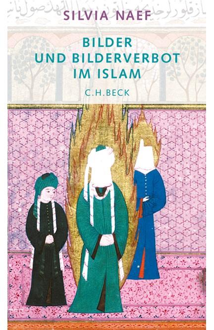 Cover: Silvia Naef, Bilder und Bilderverbot im Islam