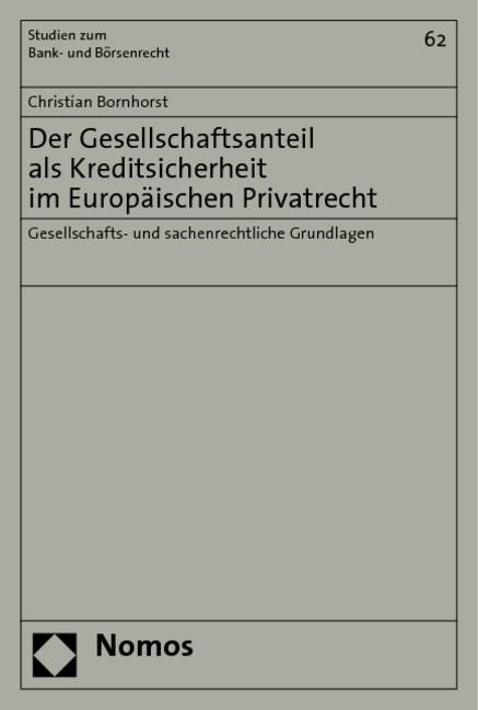 Der Gesellschaftsanteil als Kreditsicherheit im Europäischen Privatrecht | Bornhorst, 2005 | Buch (Cover)