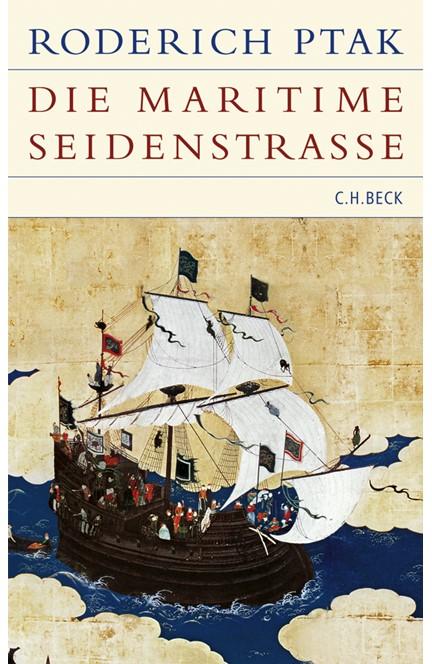 Cover: Roderich Ptak, Die maritime Seidenstrasse