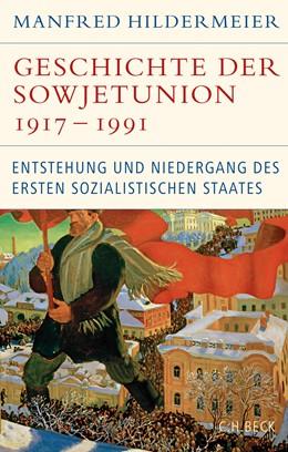 Abbildung von Hildermeier, Manfred | Geschichte der Sowjetunion 1917-1991 | 2., überarbeitete und erweiterte Auflage | 2017 | Entstehung und Niedergang des ...