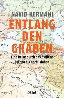 Abbildung von Kermani, Navid | Entlang den Gräben | 4. Auflage | 2018 | Eine Reise durch das östliche ...