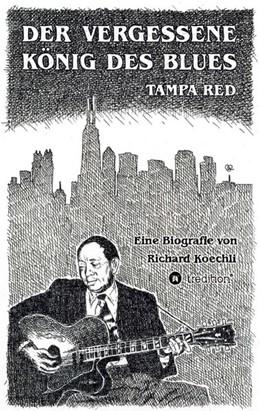 Abbildung von Koechli | Der vergessene König des Blues - Tampa Red | 1. Auflage | 2017 | beck-shop.de