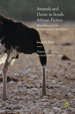 Abbildung von Price   Animals and Desire in South African Fiction   1st ed. 2017   2017   Biopolitics and the Resistance...