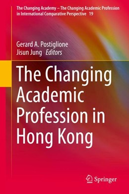 Abbildung von Postiglione / Jung   The Changing Academic Profession in Hong Kong   2017