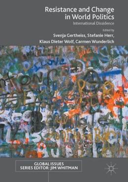 Abbildung von Gertheiss / Herr / Wolf / Wunderlich   Resistance and Change in World Politics   1st ed. 2017   2017   International Dissidence