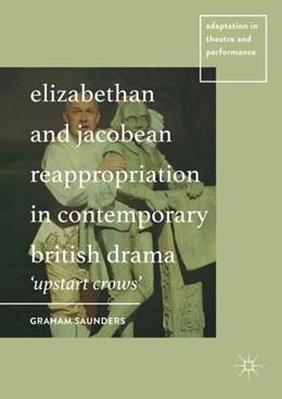 Abbildung von Saunders | Elizabethan and Jacobean Reappropriation in Contemporary British Drama | 2017 | 'Upstart Crows'