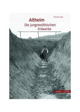 Abbildung von Saile | Altheim - Die jungneolithischen Erdwerke | 2017 | Altheim, Markt Essenbach, Land...