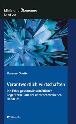 Abbildung von Sautter | Verantwortlich wirtschaften | 2017 | Die Ethik gesamtwirtschaftlich...