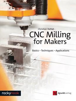 Abbildung von Rattat | CNC Milling for Makers | 1. Auflage | 2017 | beck-shop.de