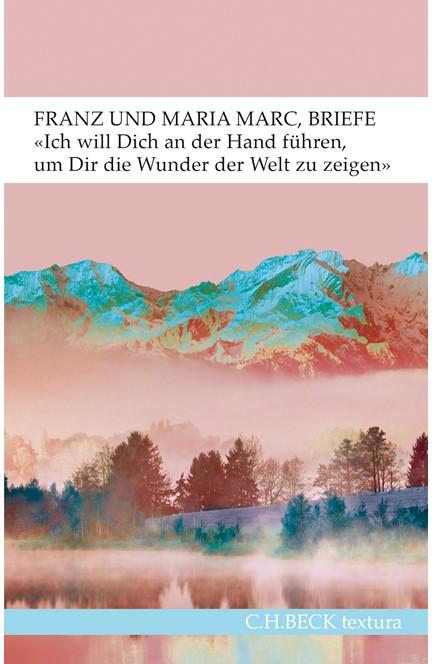 Cover: Franz Marc|Maria Marc, 'Ich will Dich an der Hand führen, um Dir die Wunder der Welt zu zeigen...': Briefe