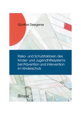 Abbildung von Deegener   Risiko- und Schutzfaktoren des Kinder- und Jugendhilfesystems bei Prävention und Intervention im Kinderschutz   1. Auflage   2014   beck-shop.de