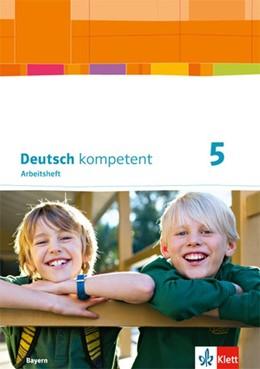 Abbildung von deutsch.kompetent. Arbeitsheft mit Lösungen 5. Ausgabe Bayern ab 2017 | 1. Auflage | 2017 | beck-shop.de