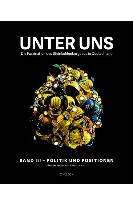 Cover: , Unter uns : Band III: Politik und Positionen