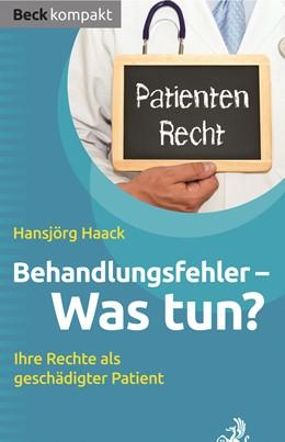 Abbildung von Haack | Behandlungsfehler - Was tun? | 1. Auflage | 2017 | beck-shop.de