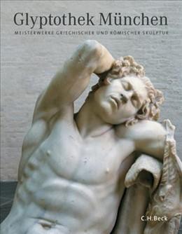 Abbildung von Wünsche, Raimund   Glyptothek München   2., aktualisierte Auflage   2017   Meisterwerke griechischer und ...