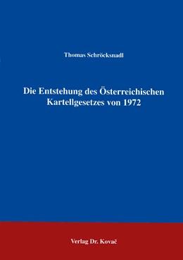 Abbildung von Schröcksnadl | Die Entstehung des Österreichischen Kartellgesetzes von 1972 | 1994