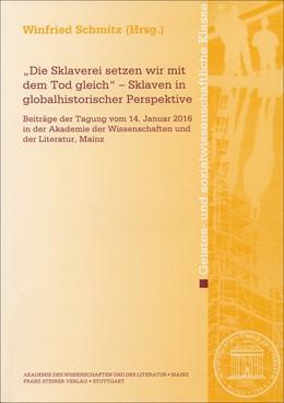 """Abbildung von Schmitz   """"Die Sklaverei setzen wir mit dem Tod gleich"""" – Sklaven in globalhistorischer Perspektive   2017   Beiträge der Tagung vom 14. Ja..."""