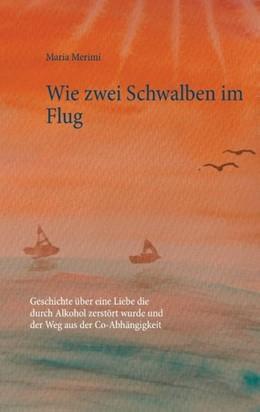 Abbildung von Merimi | Wie zwei Schwalben im Flug | 2. Auflage | 2017 | Geschichte über eine Liebe die...