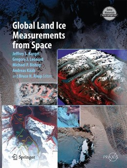 Abbildung von Kargel / Leonard / Bishop / Kääb / Raup | Global Land Ice Measurements from Space | 2014 | Satellite Multispectral Imagin...