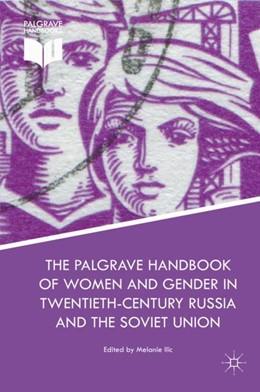 Abbildung von Ilic | The Palgrave Handbook of Women and Gender in Twentieth-Century Russia and the Soviet Union | 1. Auflage | 2018 | beck-shop.de