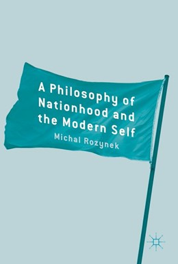 Abbildung von Rozynek | A Philosophy of Nationhood and the Modern Self | 1. Auflage | 2017 | beck-shop.de
