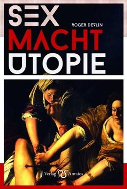 Abbildung von Devlin | Sex - Macht - Utopie | 1. Auflage | 2017 | beck-shop.de