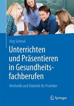 Abbildung von Schmal | Unterrichten und Präsentieren in Gesundheitsfachberufen | 2017 | Methodik und Didaktik für Prak...