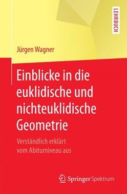 Abbildung von Wagner | Einblicke in die euklidische und nichteuklidische Geometrie | 2017 | Verständlich erklärt vom Abitu...