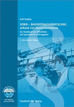 Abbildung von Theißen / Faisst   VOB/B - Bauvertragsabwicklung anhand von Musterformularen   3., überarbeitete Auflage   2017   Ein Handbuch für öffentliche u...