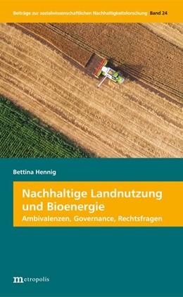 Abbildung von Hennig | Nachhaltige Landnutzung und Bioenergie | 2017 | Ambivalenzen, Governance, Rech...