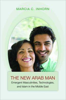 Abbildung von Inhorn | New Arab Man | 2012 | Emergent Masculinities, Techno...
