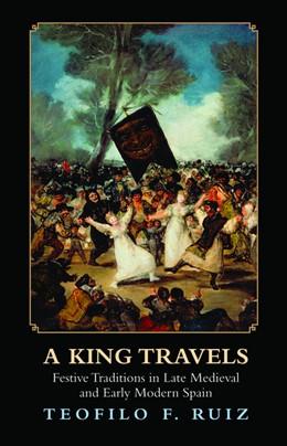 Abbildung von Ruiz   King Travels   2012   Festive Traditions in Late Med...