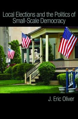 Abbildung von Oliver   Local Elections and the Politics of Small-Scale Democracy   2012
