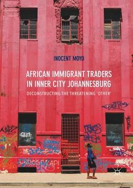 Abbildung von Moyo | African Immigrant Traders in Inner City Johannesburg | 1st ed. 2017 | 2017 | Deconstructing the Threatening...