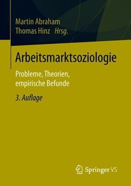 Abbildung von Abraham / Hinz | Arbeitsmarktsoziologie | 3., überarbeitete und erweiterte Aufl. 2018 | 2018 | Probleme, Theorien, empirische...