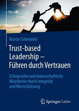 Abbildung von Schmiedel | Trust-based Leadership – Führen durch Vertrauen | 2017 | Erfolgreiche und leidenschaftl...