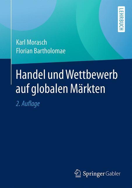 Handel und Wettbewerb auf globalen Märkten | Morasch / Bartholomae | 2. Aufl. 2017, 2017 | Buch (Cover)
