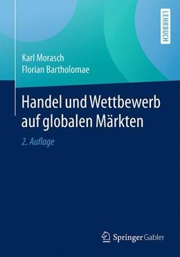 Abbildung von Morasch / Bartholomae | Handel und Wettbewerb auf globalen Märkten | 2. Aufl. 2017 | 2017