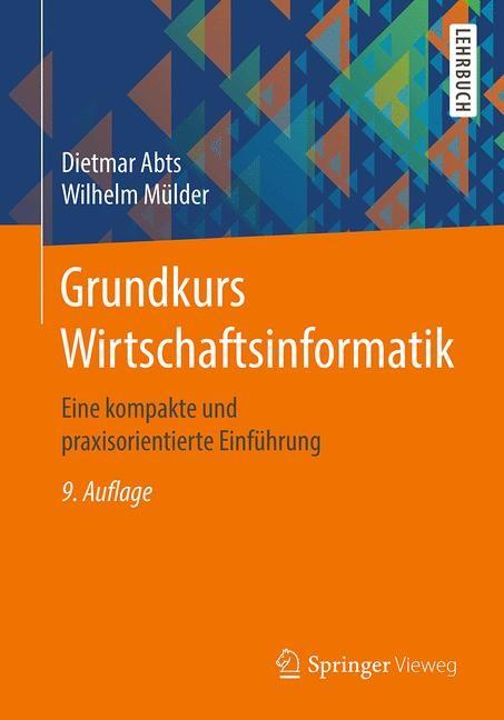 Grundkurs Wirtschaftsinformatik | Abts / Mülder | 9., erweiterte und aktualisierte Auflage, 2017 | Buch (Cover)