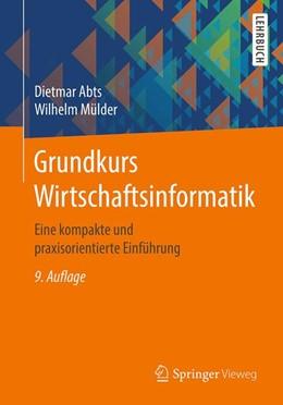 Abbildung von Abts / Mülder | Grundkurs Wirtschaftsinformatik | 9., erweiterte und aktualisierte Auflage | 2017 | Eine kompakte und praxisorient...